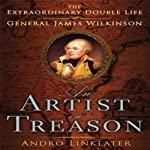 An Artist in Treason: The Extraordinary Double Life of General James Wilkinson | Andro Linklater