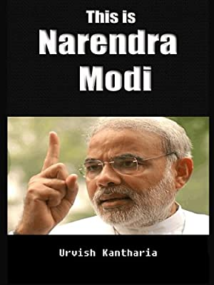 This is Narendra Modi (Indian, politician, biography, Gujarat, National Interest, Terrorism, Religion, War, Mob psychology, Youth Power) (Narendra Modi Series Book 1)