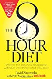 The 8-Hour Diet: Watch the Pounds Disappear without Watching What You Eat! (1623361605) by Zinczenko, David