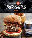 The World's 60 Best Burgers... Period. (The World's 60 Best Collection)