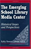 img - for The Emerging School Library Media Center: Historical Issues and Perspectives book / textbook / text book
