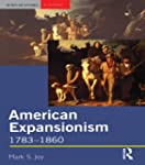 American Expansionism, 1783-1860: A M...