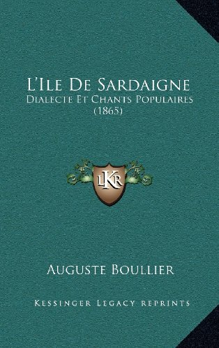 L'Ile de Sardaigne: Dialecte Et Chants Populaires (1865)