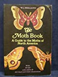 The Moth Book: A Guide to the Moths of North America