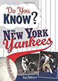 Do You Know the New York Yankees?: Test your expertise with these fastball questions (and a few curves) about your favorite teams hurlers, sluggers, stats and most memorable moments