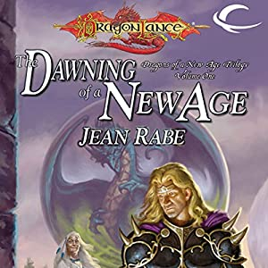 The Dawning of a New Age: Dragonlance: Dragons of a New Age, Book 1 | [Jean Rabe]