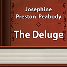 The Deluge (Annotated) (       UNABRIDGED) by Josephine Preston Peabody Narrated by Anastasia Bertollo
