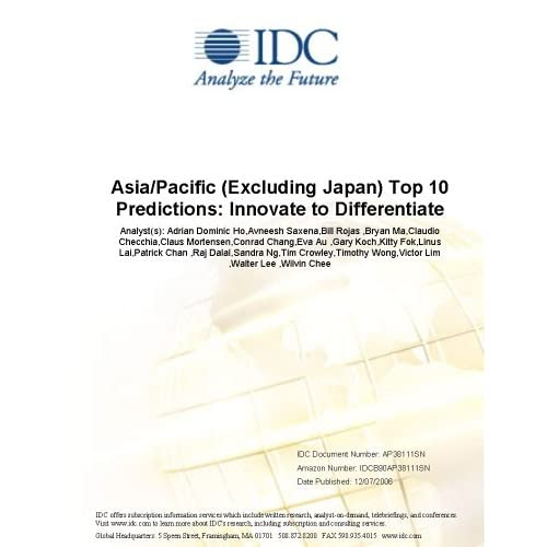 Asia/Pacific (Excluding Japan) Top 10 Predictions: Innovate to Differentiate Graham Penn, Avneesh Saxena, Carl W. Olofson and Bryan Ma