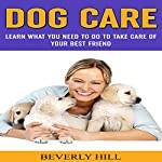 Dog Care: Learn What You Need to Do to Take Care of Your Best Friend | Beverly Hill