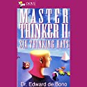 Master Thinker II: Six Thinking Hats Audiobook by Dr. Edward De Bono, MD, MA, PhD, DPhil Narrated by Dr. Edward De Bono, MD, MA, PhD, DPhil