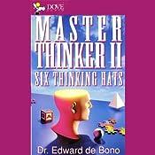 Master Thinker II: Six Thinking Hats | [Dr. Edward de Bono, D.Phil.#Ph.D.#M.D.]