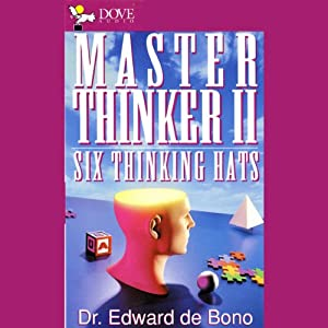 Master Thinker II: Six Thinking Hats | [Dr. Edward De Bono, MD, MA, PhD, DPhil]