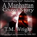 A Manhattan Ghost Story (       UNABRIDGED) by T. M. Wright Narrated by Dick Hill