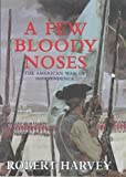 A Few Bloody Noses: The American War of Independence (0719561418) by Harvey, Robert