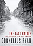 Cornelius Ryan The Last Battle: The Classic History of the Battle for Berlin