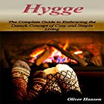Hygge: The Complete Guide to Embracing the Danish Concept of Cosy and Simple Living | Oliver Hansen