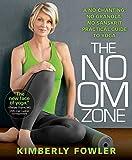 The No OM Zone:A No-Chanting, No-Granola, No-Sanskrit Practical Guide to Yoga