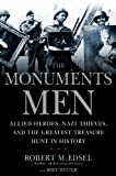 The Monuments Men: Allied Heroes, Nazi Thieves, and the Greatest Treasure Hunt in History (Hardcover)