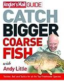 Angler's Mail Guide: Catch Bigger Coarse Fish