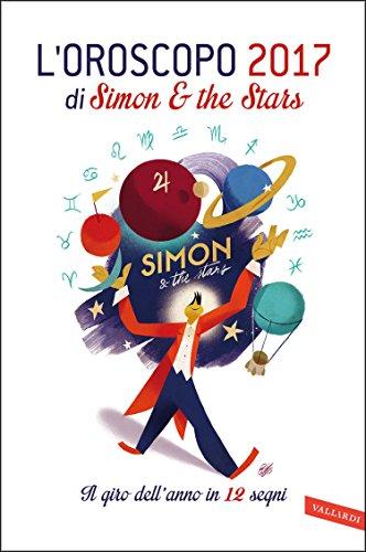 L'oroscopo 2107 di Simon & the Stars: Il giro dell'anno in 12 segni