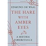 The Hare with Amber Eyes: A Hidden Inheritanceby Edmund de Waal