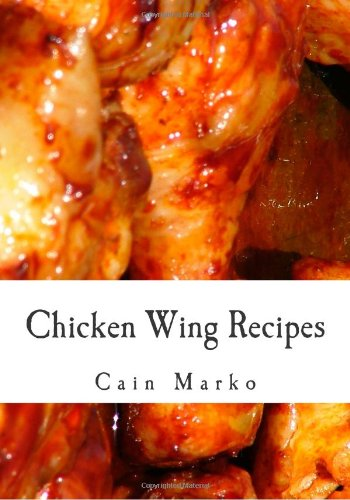 Chicken Wing Recipes: Hot Wings, BBQ Wings, Buffalo Wings, Spicy Wings, Teriyaki Wings and Cajun Wings