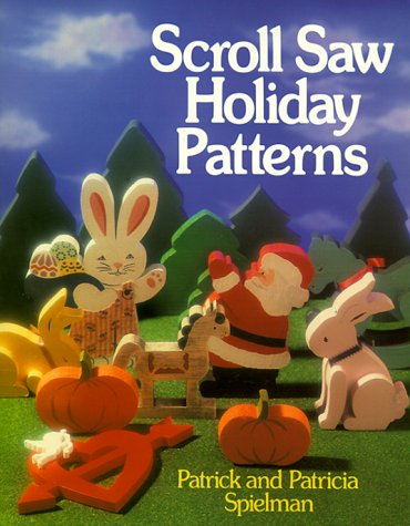 Scroll Saw Holiday Patterns, Patrick Spielman, Patricia Spielman