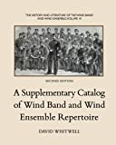 The History and Literature of the Wind Band and Wind Ensemble: A Supplementary Catalog of Wind Band and Wind Ensemble Repertoire (Volume 10)