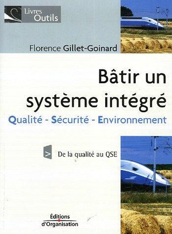 Bâtir un système intégré :Qualité -Sécurité et Environnement De la qualité au QSE
