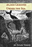 Twenty Thousand Leagues Under the Sea (Annotated with Biography of Verne and Plot Analysis)