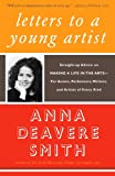 Letters to a Young Artist: Straight-up Advice on Making a Life in the Arts-For Actors, Performers, Writers, and Artists of Every Kind (1400032385) by Anna Deavere Smith