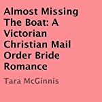Almost Missing the Boat: A Victorian Christian Mail Order Bride Romance | Tara McGinnis