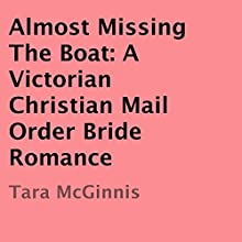 Almost Missing the Boat: A Victorian Christian Mail Order Bride Romance (       UNABRIDGED) by Tara McGinnis Narrated by Joe Smith