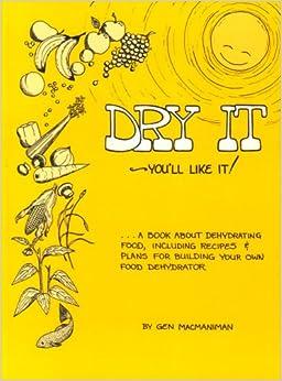 Dry it - you'll like it!: A book about food dehydration, MacManiman, Gen