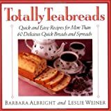 Totally Teabreads: Quick & Easy Recipes For More Than 60 Delicious Quick Breads & Spreads (0312105614) by Barbara Albright
