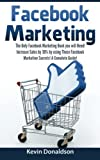 img - for Facebook Marketing: The Only Facebook Marketing Book You Will Need! Increase Sales by 30% by Using These Facebook Marketing Secrets! A Complete Guide! by Kevin Donaldson (2015-12-04) book / textbook / text book