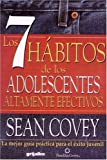 7 Habitos De Los Adolecentes Altamente Efectivos / The 7 Habits of Highly Effective Teens: La Mejor Guia Practica Para el Exito Juvenil / The Best ... Guide for Juvenile Success (Spanish Edition)