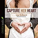 Capture Her Heart: Becoming the Godly Husband Your Wife Desires Audiobook by Lysa TerKeurst Narrated by Sarah Zimmerman