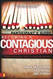 Becoming a Contagious Christian: Six Sessions on Communicating Your Faith in a Style That Fits You (Participant's Guide) (0310257875) by Mittelberg, Mark