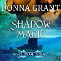 Shadow Magic: Sisters of Magic Book 1 (       UNABRIDGED) by Donna Grant Narrated by M. Capehart