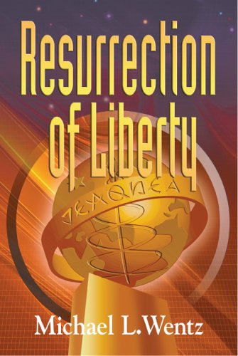 Resurrection of Liberty, MICHAEL L. WENTZ