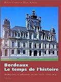 echange, troc Robert Coustet, Marc Saboya - Bordeaux, le temps de l'histoire : architecture et urbanisme au XIXe siècle