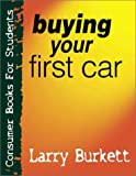Buying Your First Car (Consumer Books for College Students) (0802409784) by Burkett, Larry