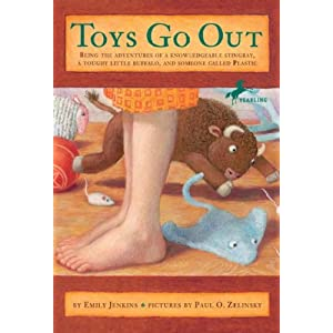 Toys Go Out: Being the Adventures of a Knowledgeable Stingray, a Toughy Little Buffalo, and Someone Called Plastic [ TOYS GO OUT: BEING THE ADVENTURES OF A KNOWLEDGEABLE STINGRAY, A TOUGHY LITTLE BUFFALO, AND SOMEONE CALLED PLASTIC BY Jenkins, Emily ( Author ) Sep-09-2008