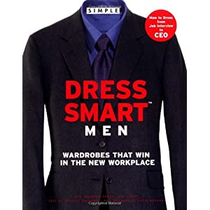 Chic Simple Dress Smart Men: Wardrobes That Win in the New Workplace