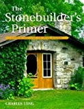 img - for The Stonebuilder's Primer: A Step-By-Step Guide for Owner-Builders   [STONEBUILDERS PRIMER REV & EXP] [Paperback] book / textbook / text book