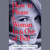 How To Please a Woman In & Out of Bed | [Daylle Deanna Schwartz]