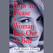 How To Please a Woman In & Out of Bed Audiobook by Daylle Deanna Schwartz Narrated by Pamela Dillman