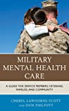 Military Mental Health Care: A Guide for Service Members, Veterans, Families, and Community (Military Life)