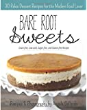 Bare Root Sweets:  30 Paleo Desserts for the Modern Food Lover (Volume 1)